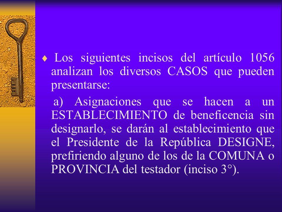 Los siguientes incisos del artículo 1056 analizan los diversos CASOS que pueden presentarse: a) Asignaciones que se hacen a un ESTABLECIMIENTO de bene