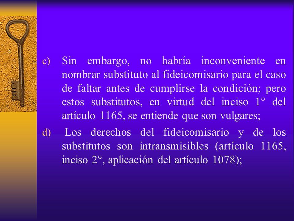 c) Sin embargo, no habría inconveniente en nombrar substituto al fideicomisario para el caso de faltar antes de cumplirse la condición; pero estos sub