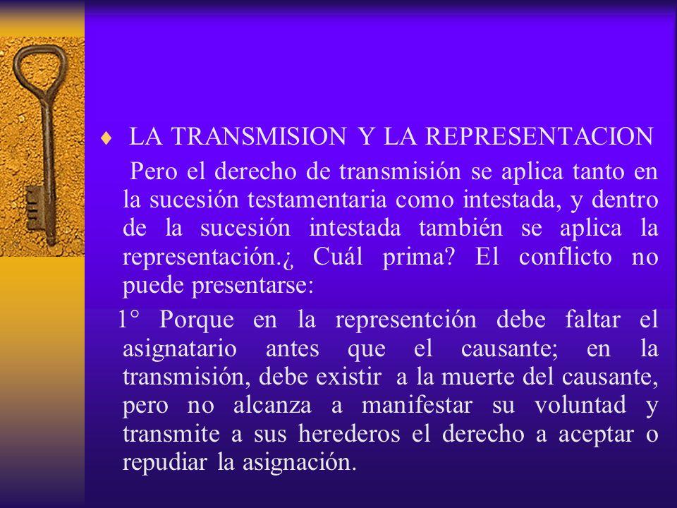 LA TRANSMISION Y LA REPRESENTACION Pero el derecho de transmisión se aplica tanto en la sucesión testamentaria como intestada, y dentro de la sucesión