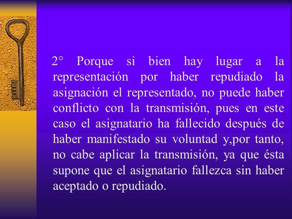 2° Porque si bien hay lugar a la representación por haber repudiado la asignación el representado, no puede haber conflicto con la transmisión, pues e