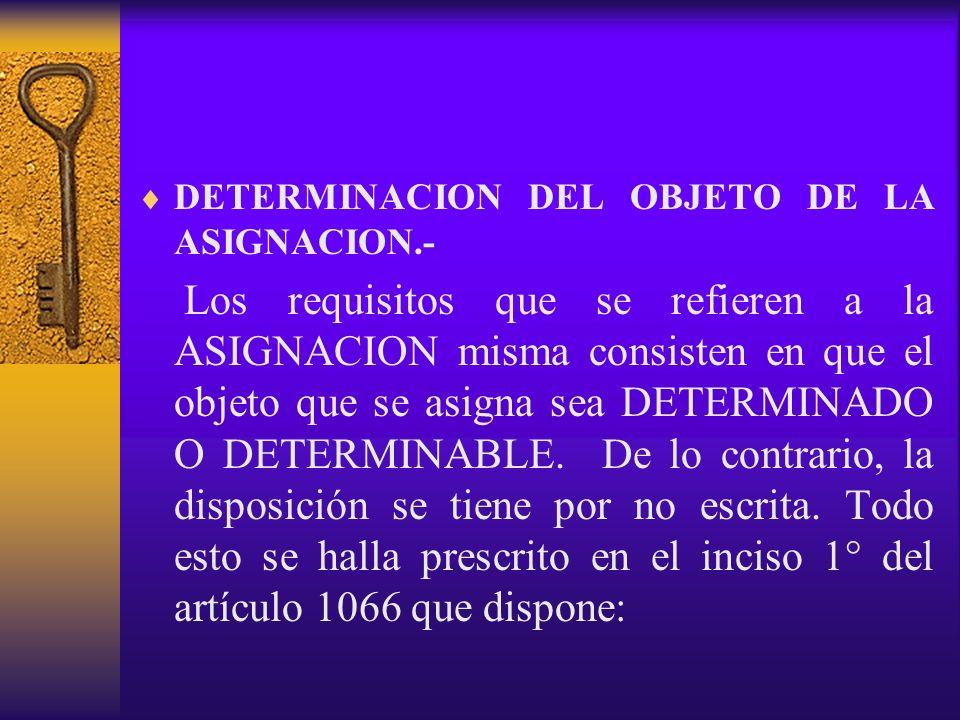 DETERMINACION DEL OBJETO DE LA ASIGNACION.- Los requisitos que se refieren a la ASIGNACION misma consisten en que el objeto que se asigna sea DETERMIN