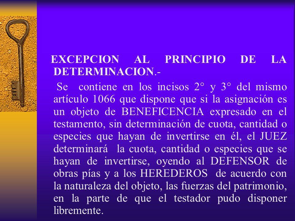 EXCEPCION AL PRINCIPIO DE LA DETERMINACION.- Se contiene en los incisos 2° y 3° del mismo artículo 1066 que dispone que si la asignación es un objeto