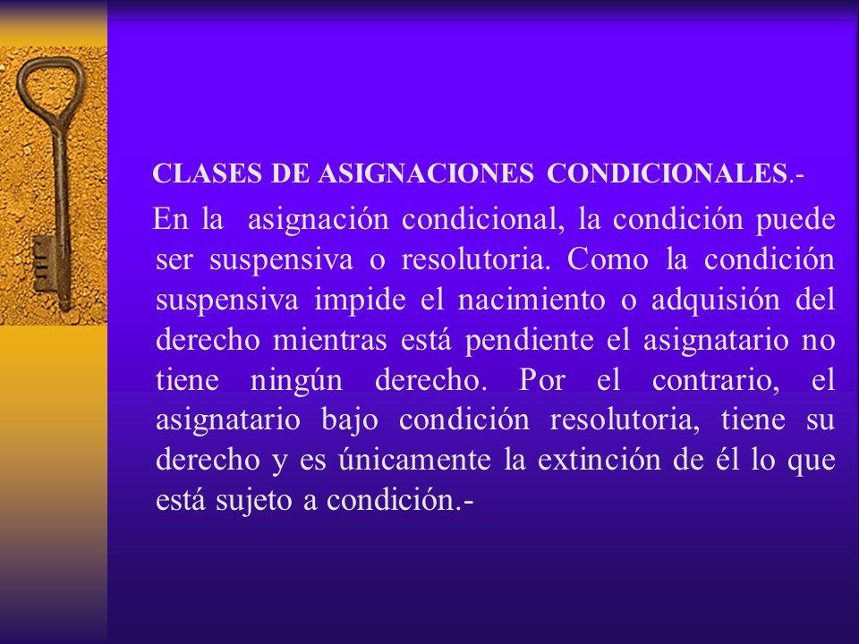 CLASES DE ASIGNACIONES CONDICIONALES.- En la asignación condicional, la condición puede ser suspensiva o resolutoria. Como la condición suspensiva imp