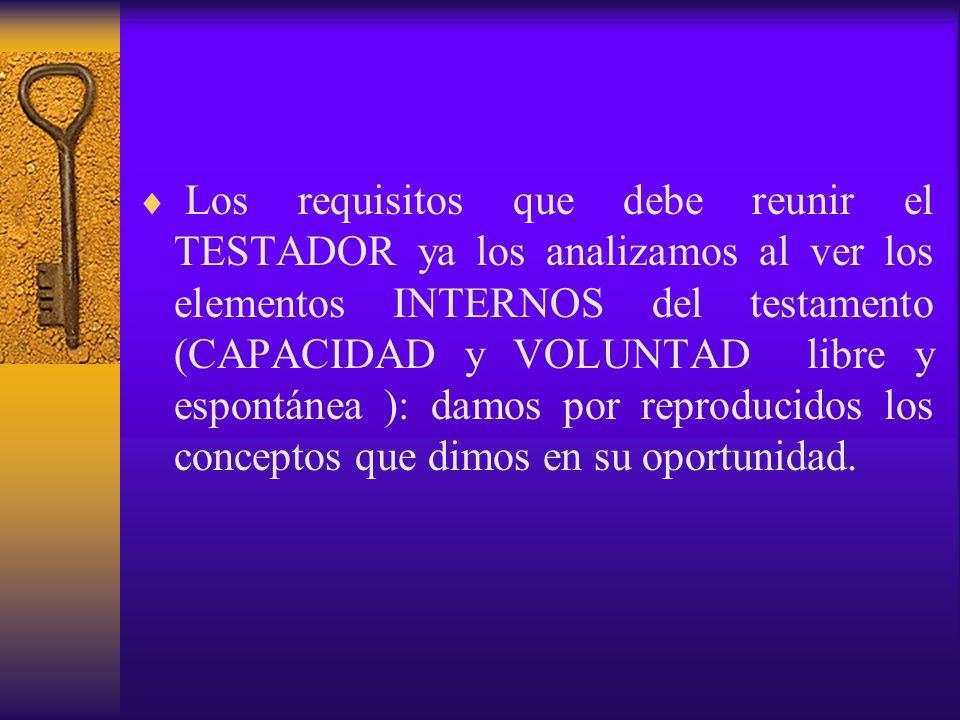 Los requisitos que debe reunir el TESTADOR ya los analizamos al ver los elementos INTERNOS del testamento (CAPACIDAD y VOLUNTAD libre y espontánea ):