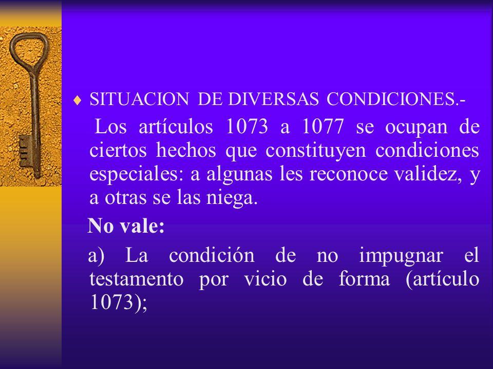 SITUACION DE DIVERSAS CONDICIONES.- Los artículos 1073 a 1077 se ocupan de ciertos hechos que constituyen condiciones especiales: a algunas les recono