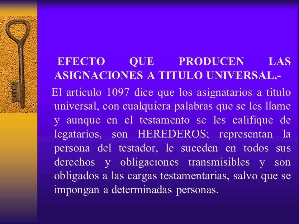 EFECTO QUE PRODUCEN LAS ASIGNACIONES A TITULO UNIVERSAL.- El artículo 1097 dice que los asignatarios a título universal, con cualquiera palabras que s