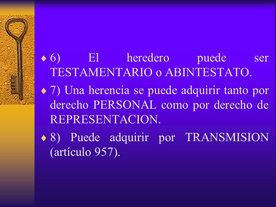 6) El heredero puede ser TESTAMENTARIO o ABINTESTATO. 7) Una herencia se puede adquirir tanto por derecho PERSONAL como por derecho de REPRESENTACION.