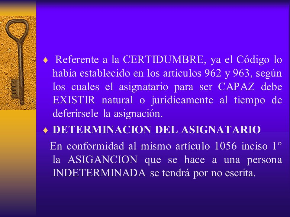 DETERMINACION DEL OBJETO DE LA ASIGNACION.- Los requisitos que se refieren a la ASIGNACION misma consisten en que el objeto que se asigna sea DETERMINADO O DETERMINABLE.