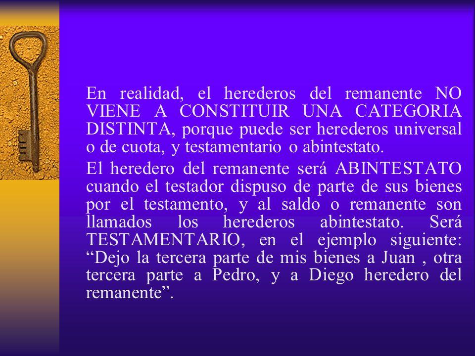 En realidad, el herederos del remanente NO VIENE A CONSTITUIR UNA CATEGORIA DISTINTA, porque puede ser herederos universal o de cuota, y testamentario