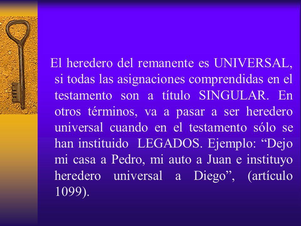 El heredero del remanente es UNIVERSAL, si todas las asignaciones comprendidas en el testamento son a título SINGULAR. En otros términos, va a pasar a