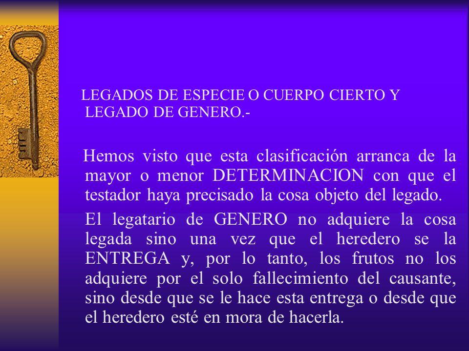 LEGADOS DE ESPECIE O CUERPO CIERTO Y LEGADO DE GENERO.- Hemos visto que esta clasificación arranca de la mayor o menor DETERMINACION con que el testad
