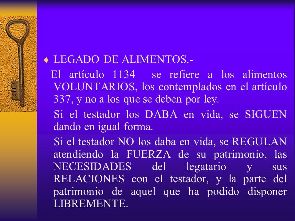 LEGADO DE ALIMENTOS.- El artículo 1134 se refiere a los alimentos VOLUNTARIOS, los contemplados en el artículo 337, y no a los que se deben por ley. S