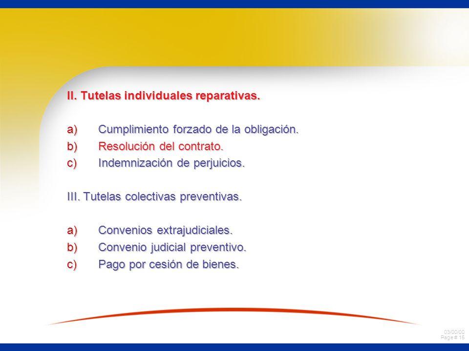 03/00/00 Page # 15 II. Tutelas individuales reparativas. a)Cumplimiento forzado de la obligación. b)Resolución del contrato. c)Indemnización de perjui