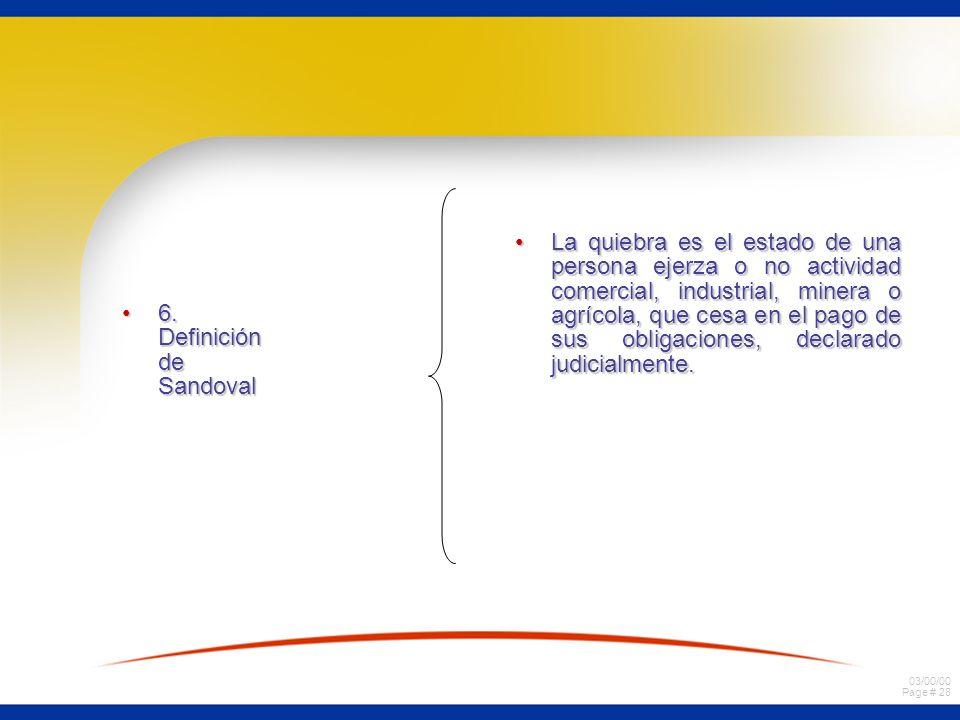 03/00/00 Page # 28 6. Definición de Sandoval6. Definición de Sandoval La quiebra es el estado de una persona ejerza o no actividad comercial, industri
