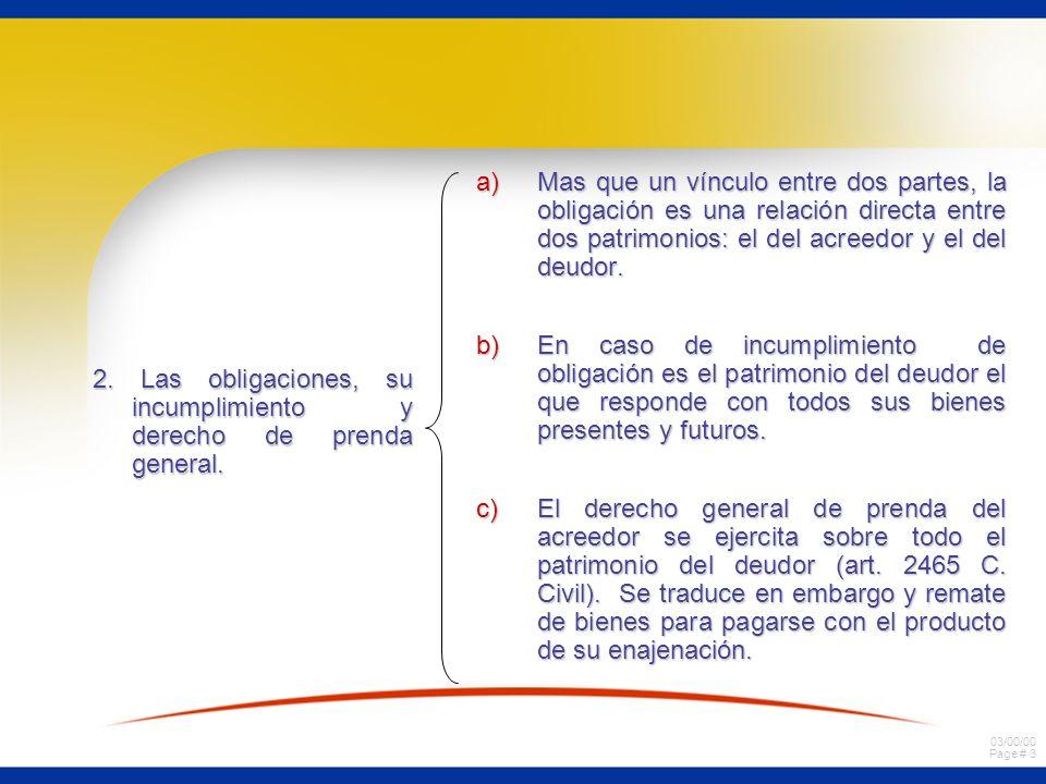 03/00/00 Page # 3 2. Las obligaciones, su incumplimiento y derecho de prenda general. a)Mas que un vínculo entre dos partes, la obligación es una rela