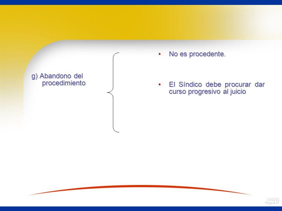 03/00/00 Page # 37 g) Abandono del procedimiento No es procedente.No es procedente. El Síndico debe procurar dar curso progresivo al juicioEl Síndico