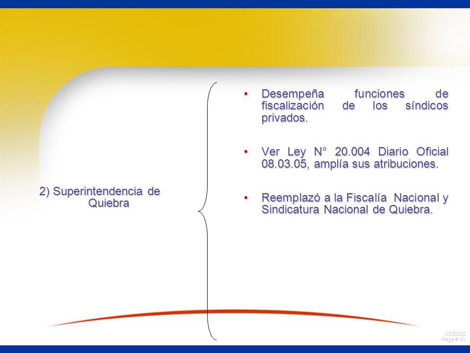 03/00/00 Page # 40 2) Superintendencia de Quiebra Desempeña funciones de fiscalización de los síndicos privados.Desempeña funciones de fiscalización d