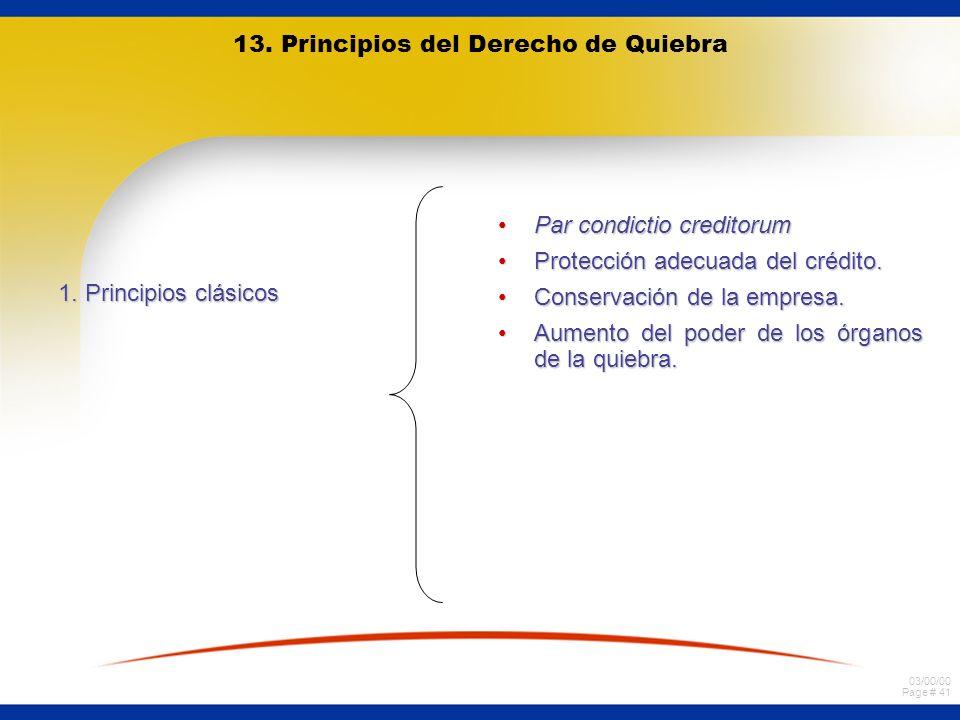 03/00/00 Page # 41 13. Principios del Derecho de Quiebra 1. Principios clásicos Par condictio creditorumPar condictio creditorum Protección adecuada d