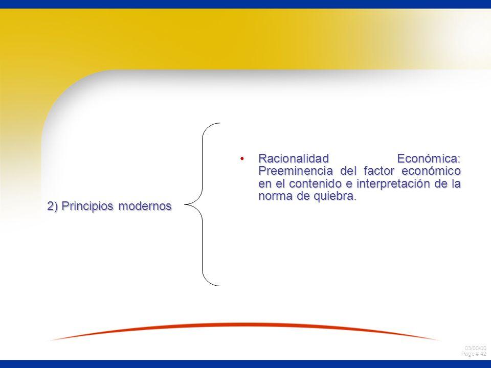 03/00/00 Page # 42 2) Principios modernos Racionalidad Económica: Preeminencia del factor económico en el contenido e interpretación de la norma de qu