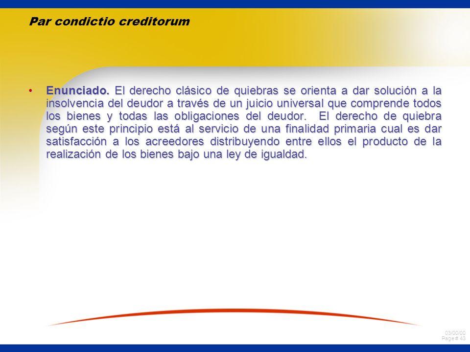 03/00/00 Page # 43 Par condictio creditorum Enunciado. El derecho clásico de quiebras se orienta a dar solución a la insolvencia del deudor a través d