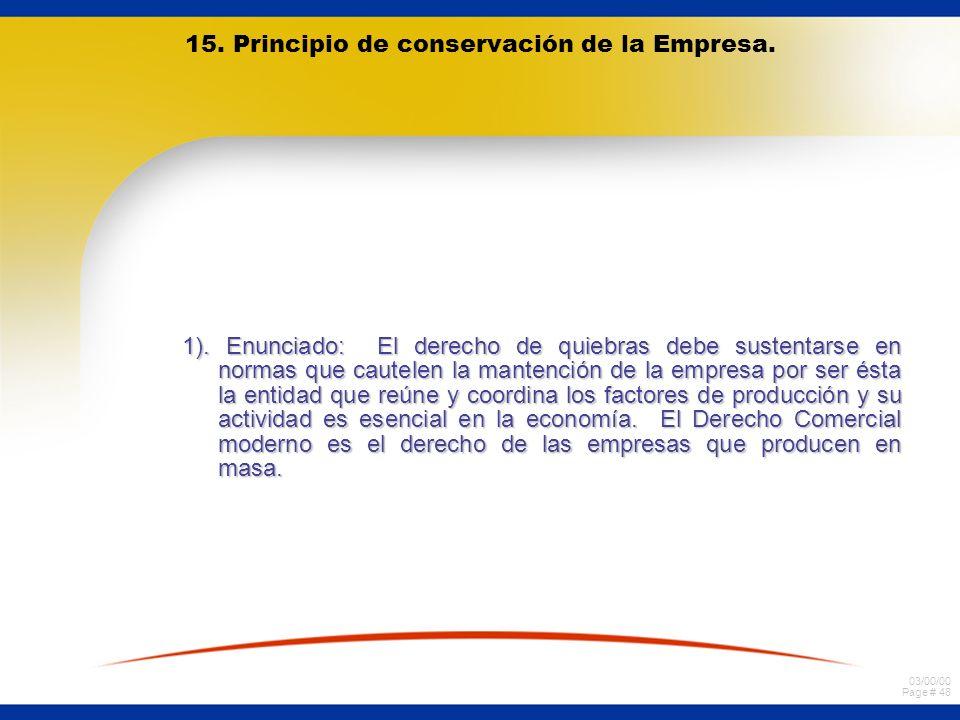 03/00/00 Page # 48 15. Principio de conservación de la Empresa. 1). Enunciado: El derecho de quiebras debe sustentarse en normas que cautelen la mante