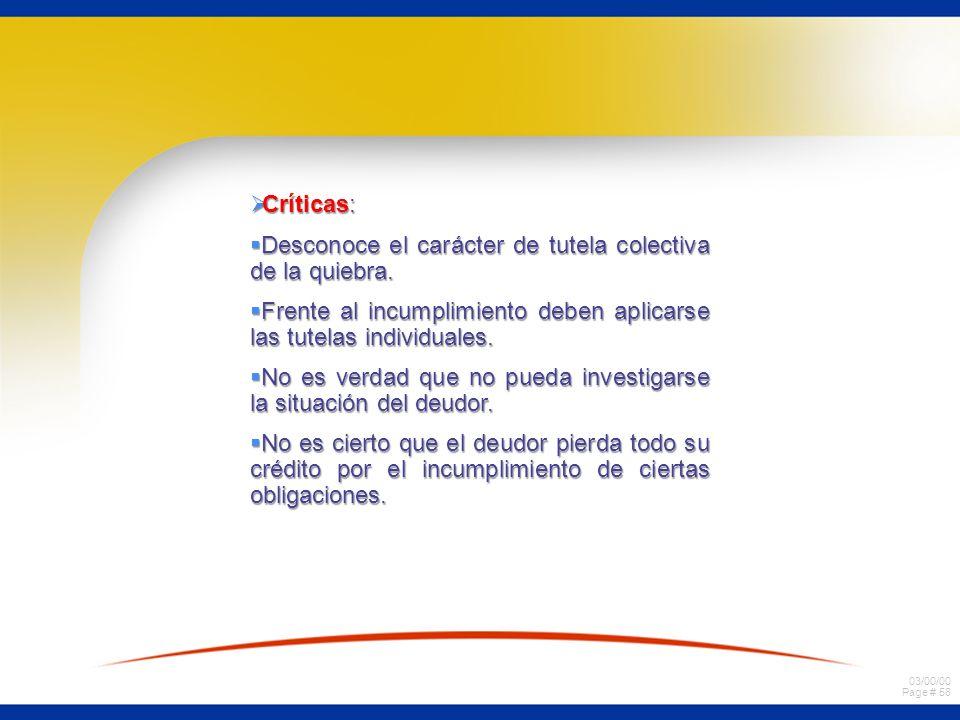 03/00/00 Page # 58 Críticas: Críticas: Desconoce el carácter de tutela colectiva de la quiebra. Desconoce el carácter de tutela colectiva de la quiebr