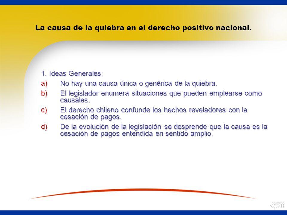 03/00/00 Page # 63 La causa de la quiebra en el derecho positivo nacional. 1. Ideas Generales: a)No hay una causa única o genérica de la quiebra. b)El