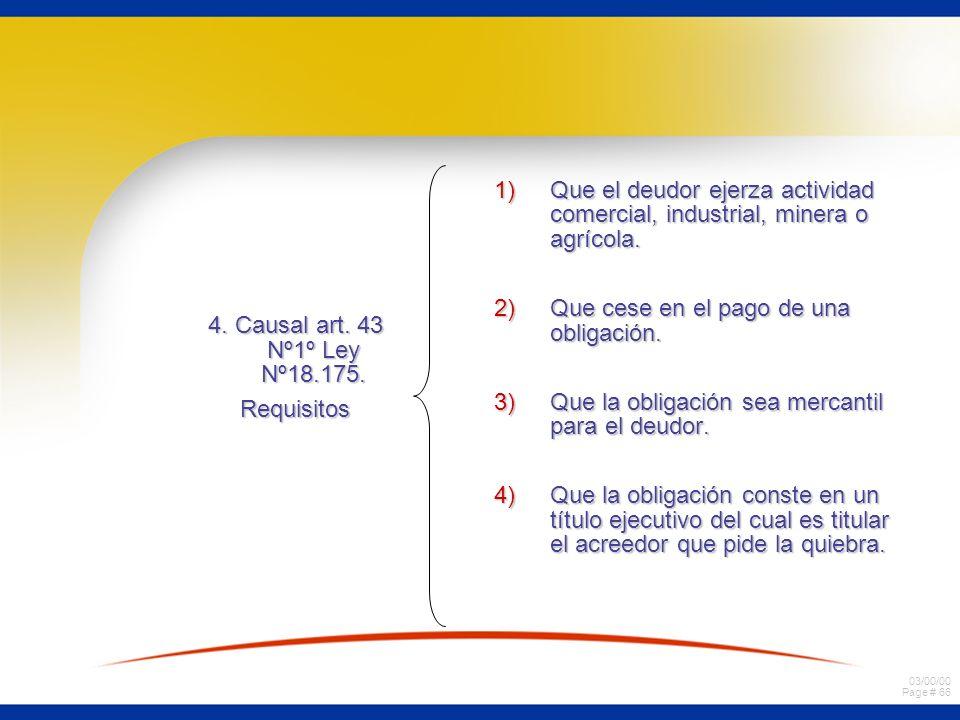 03/00/00 Page # 66 4. Causal art. 43 Nº1º Ley Nº18.175. Requisitos 1)Que el deudor ejerza actividad comercial, industrial, minera o agrícola. 2)Que ce