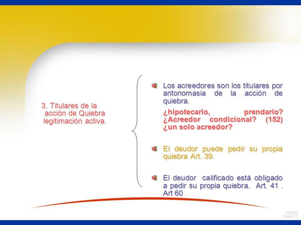 03/00/00 Page # 70 3. Titulares de la acción de Quiebra legitimación activa. Los acreedores son los titulares por antonomasia de la acción de quiebra.