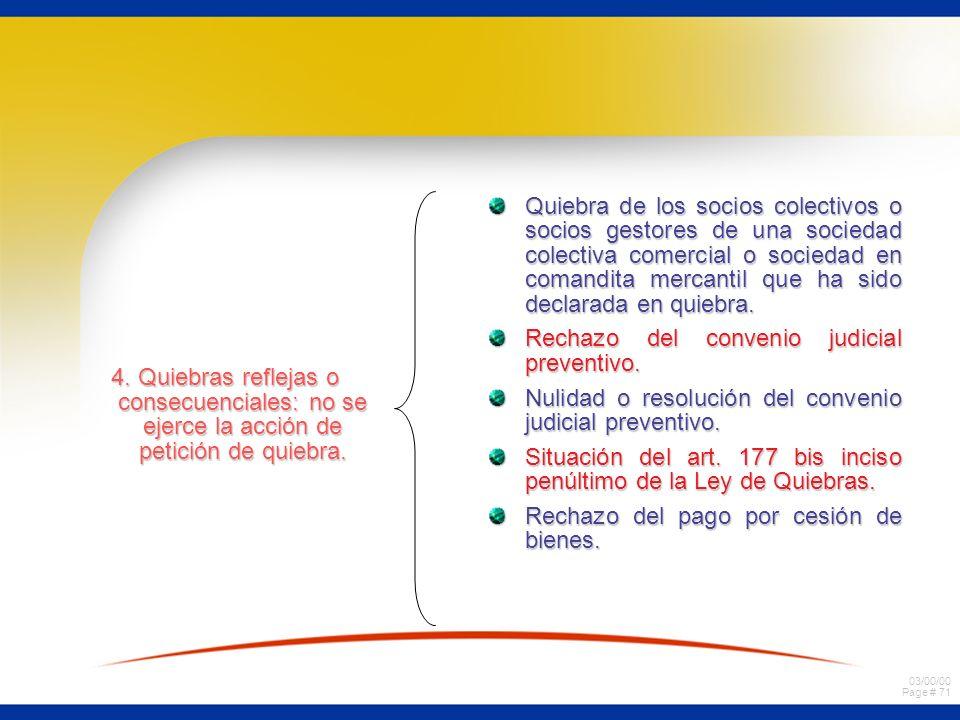 03/00/00 Page # 71 4. Quiebras reflejas o consecuenciales: no se ejerce la acción de petición de quiebra. Quiebra de los socios colectivos o socios ge