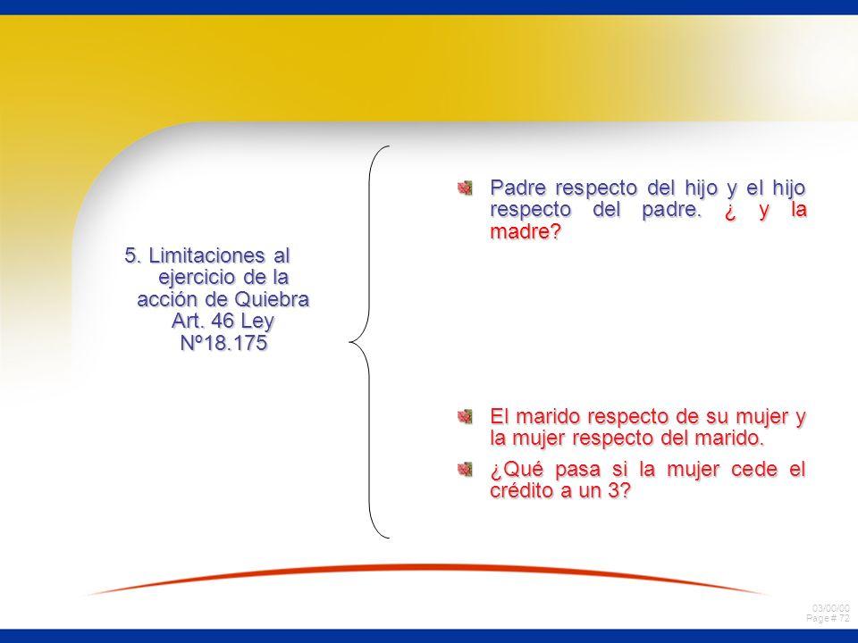 03/00/00 Page # 72 5. Limitaciones al ejercicio de la acción de Quiebra Art. 46 Ley Nº18.175 Padre respecto del hijo y el hijo respecto del padre. ¿ y
