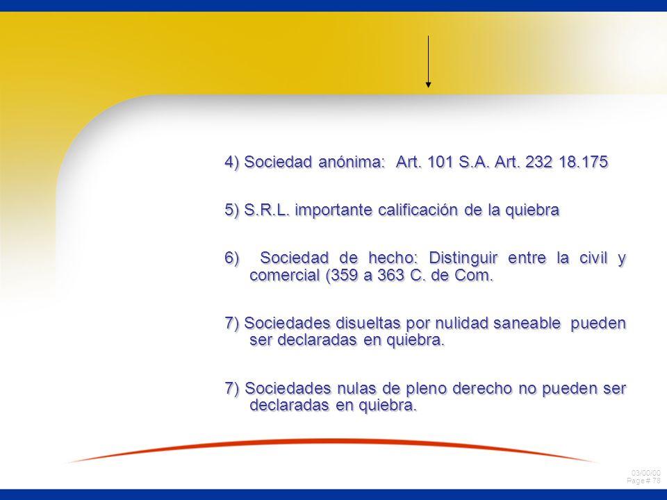 03/00/00 Page # 78 4) Sociedad anónima: Art. 101 S.A. Art. 232 18.175 5) S.R.L. importante calificación de la quiebra 6) Sociedad de hecho: Distinguir