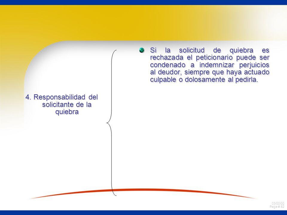 03/00/00 Page # 82 4. Responsabilidad del solicitante de la quiebra Si la solicitud de quiebra es rechazada el peticionario puede ser condenado a inde