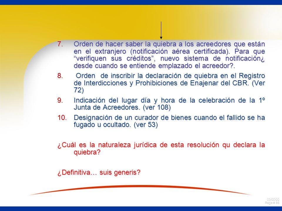 03/00/00 Page # 85 7.Orden de hacer saber la quiebra a los acreedores que están en el extranjero (notificación aérea certificada). Para que verifiquen