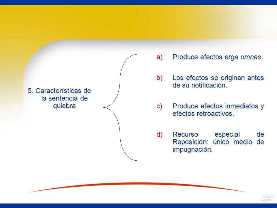 03/00/00 Page # 86 5. Características de la sentencia de quiebra a)Produce efectos erga omnes. b)Los efectos se originan antes de su notificación. c)P