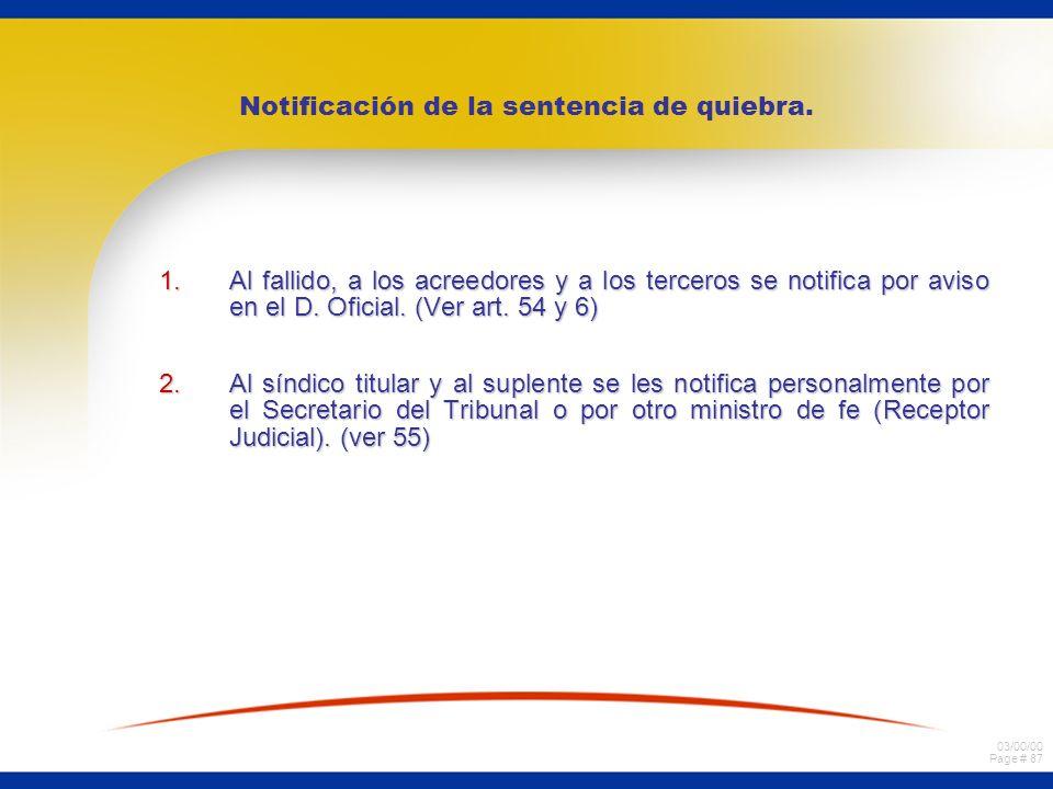 03/00/00 Page # 87 Notificación de la sentencia de quiebra. 1.Al fallido, a los acreedores y a los terceros se notifica por aviso en el D. Oficial. (V