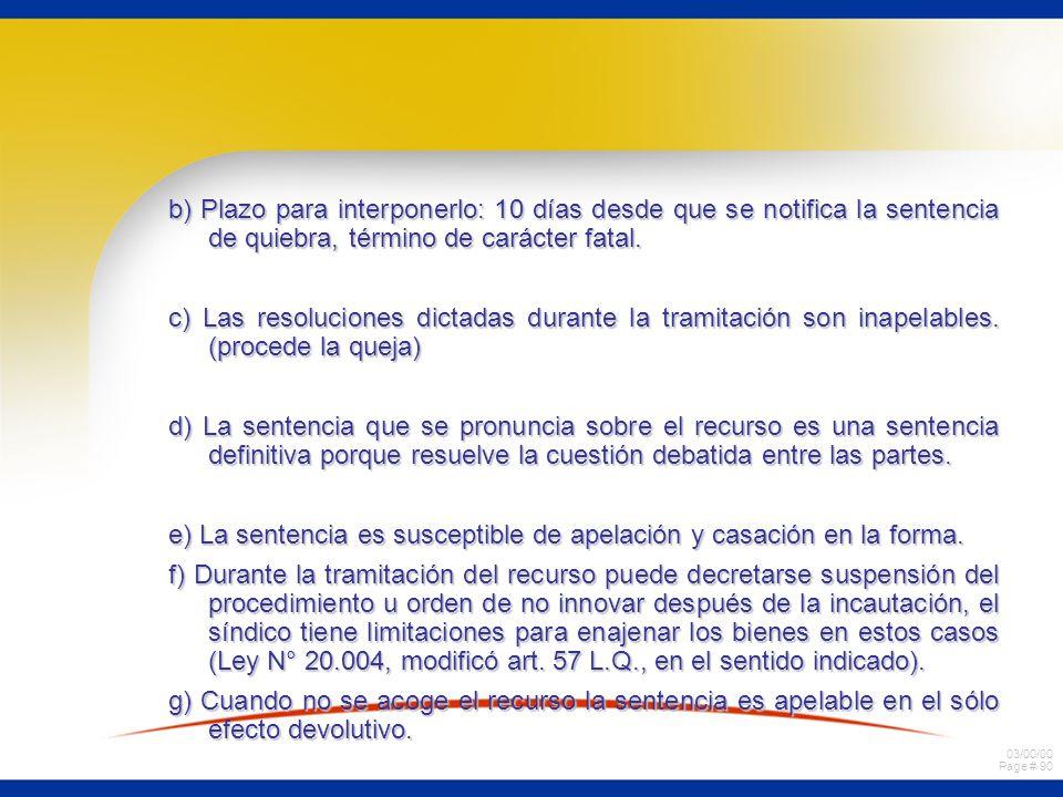 03/00/00 Page # 90 b) Plazo para interponerlo: 10 días desde que se notifica la sentencia de quiebra, término de carácter fatal. c) Las resoluciones d