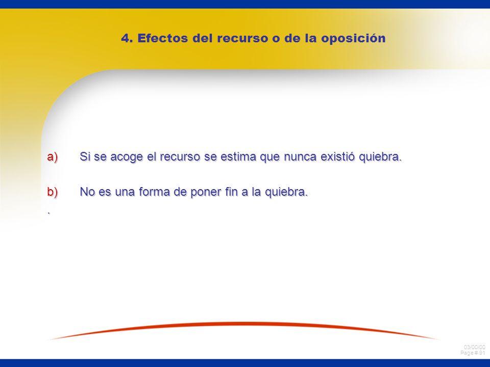 03/00/00 Page # 91 4. Efectos del recurso o de la oposición a)Si se acoge el recurso se estima que nunca existió quiebra. b)No es una forma de poner f