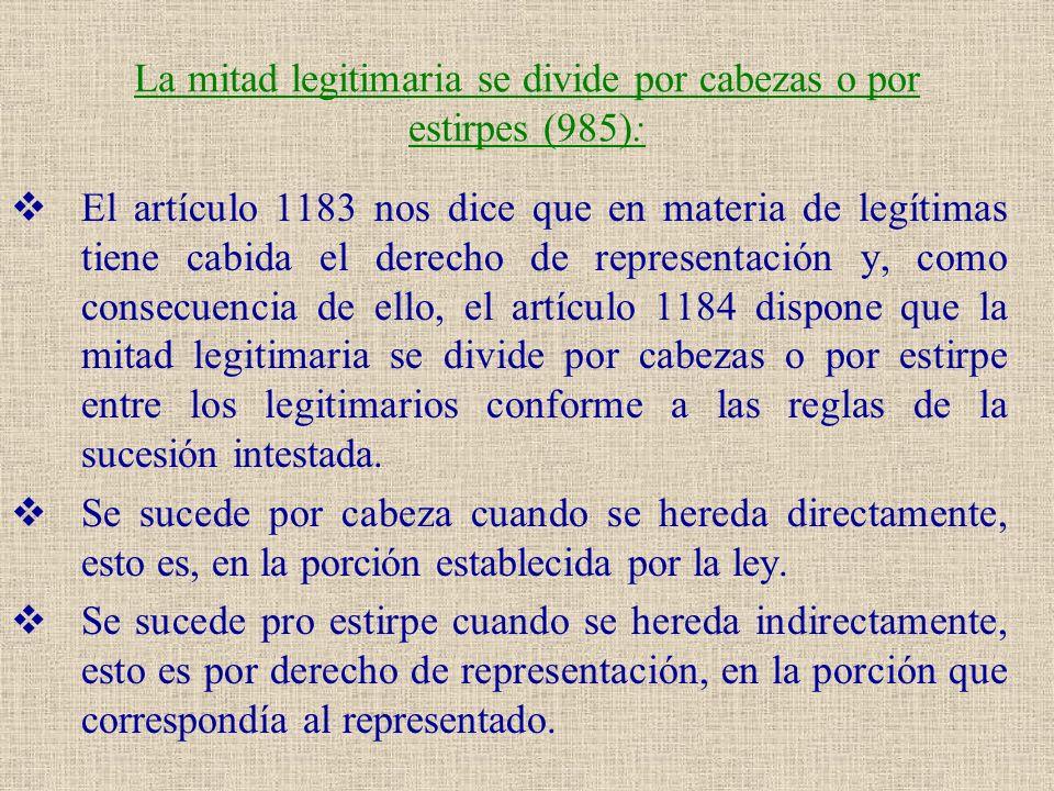 La mitad legitimaria se divide por cabezas o por estirpes (985): El artículo 1183 nos dice que en materia de legítimas tiene cabida el derecho de repr