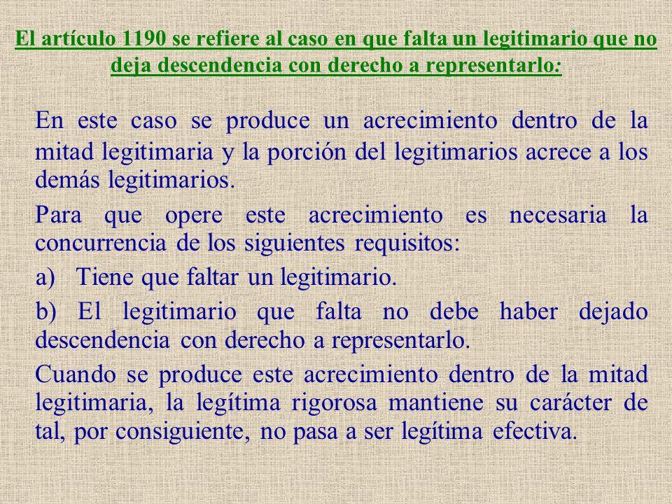 El artículo 1190 se refiere al caso en que falta un legitimario que no deja descendencia con derecho a representarlo: En este caso se produce un acrec