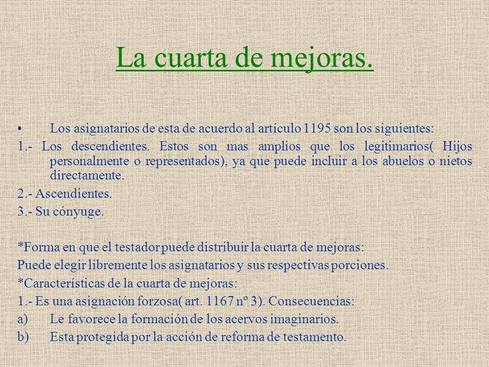 La cuarta de mejoras. Los asignatarios de esta de acuerdo al artículo 1195 son los siguientes: 1.- Los descendientes. Estos son mas amplios que los le