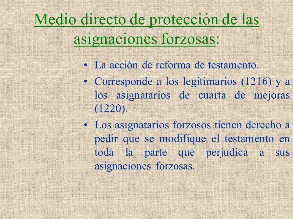 Medio directo de protección de las asignaciones forzosas: La acción de reforma de testamento. Corresponde a los legitimarios (1216) y a los asignatari
