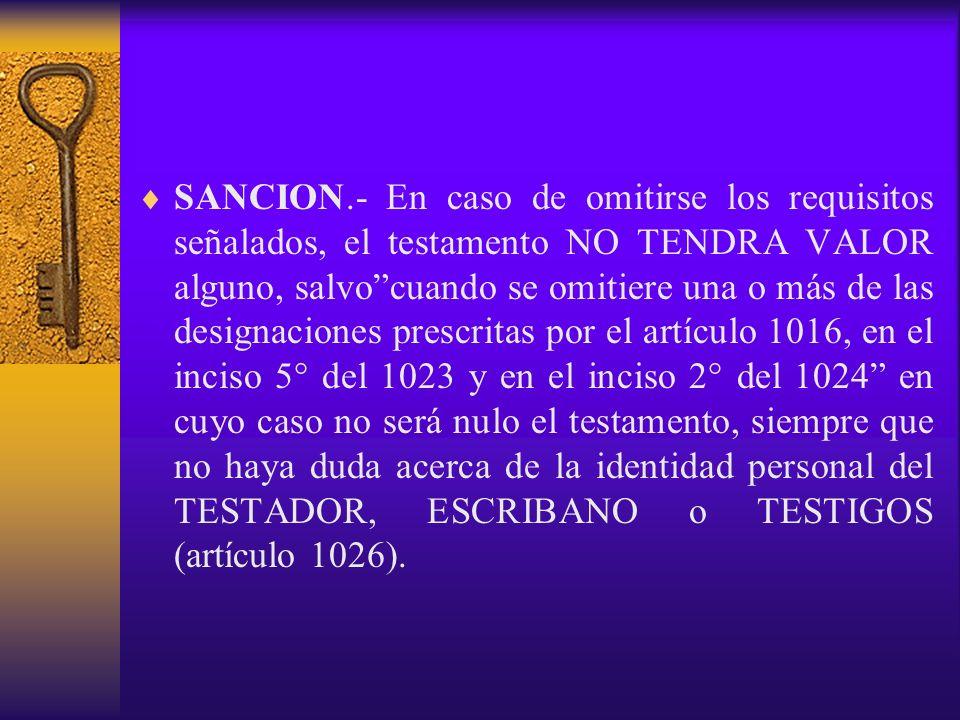 SANCION.- En caso de omitirse los requisitos señalados, el testamento NO TENDRA VALOR alguno, salvocuando se omitiere una o más de las designaciones p