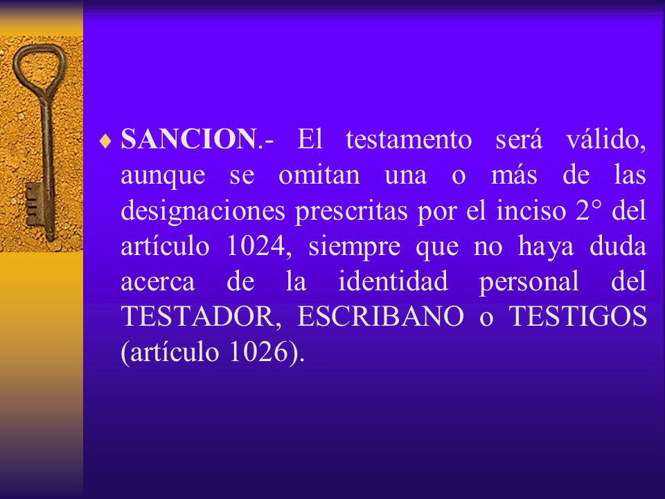 SANCION.- El testamento será válido, aunque se omitan una o más de las designaciones prescritas por el inciso 2° del artículo 1024, siempre que no hay