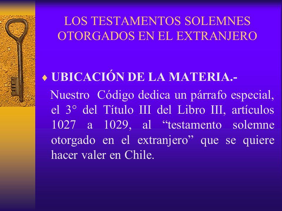 LOS TESTAMENTOS SOLEMNES OTORGADOS EN EL EXTRANJERO UBICACIÓN DE LA MATERIA.- Nuestro Código dedica un párrafo especial, el 3° del Título III del Libr