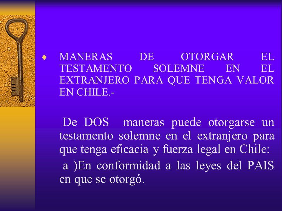 MANERAS DE OTORGAR EL TESTAMENTO SOLEMNE EN EL EXTRANJERO PARA QUE TENGA VALOR EN CHILE.- De DOS maneras puede otorgarse un testamento solemne en el e