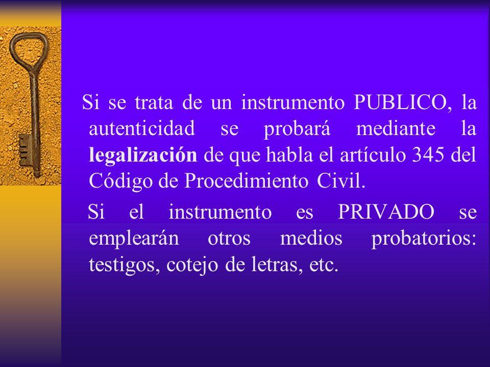 Si se trata de un instrumento PUBLICO, la autenticidad se probará mediante la legalización de que habla el artículo 345 del Código de Procedimiento Ci