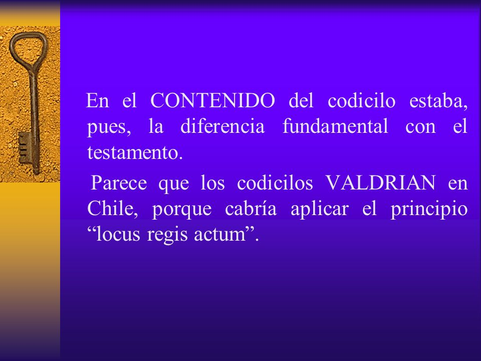 En el CONTENIDO del codicilo estaba, pues, la diferencia fundamental con el testamento. Parece que los codicilos VALDRIAN en Chile, porque cabría apli