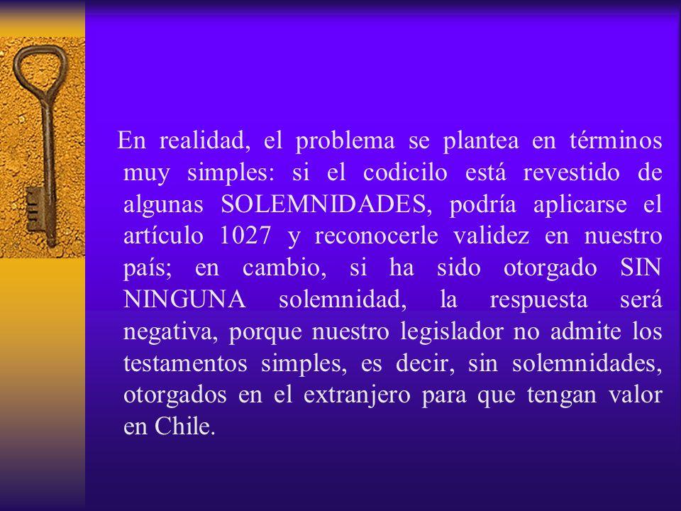 En realidad, el problema se plantea en términos muy simples: si el codicilo está revestido de algunas SOLEMNIDADES, podría aplicarse el artículo 1027