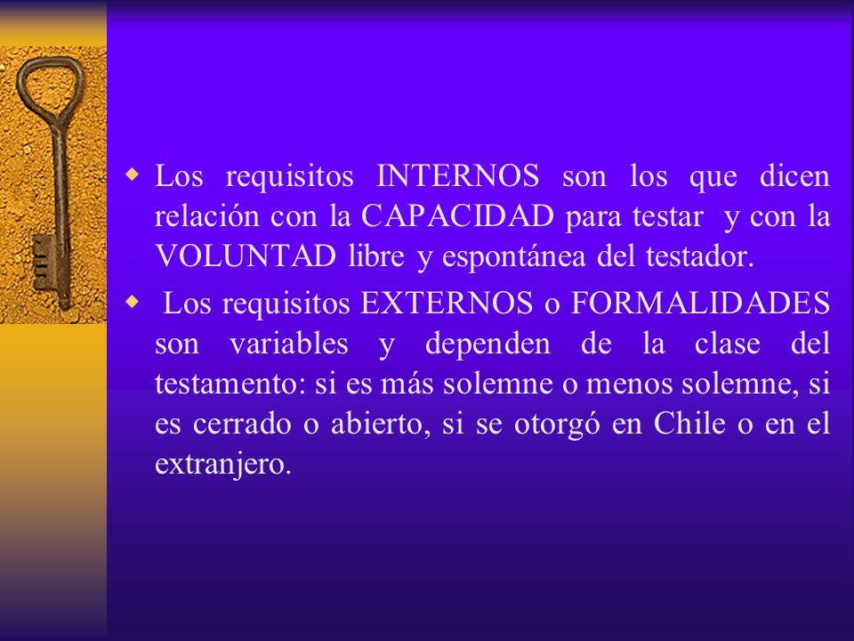 Los requisitos INTERNOS son los que dicen relación con la CAPACIDAD para testar y con la VOLUNTAD libre y espontánea del testador. Los requisitos EXTE